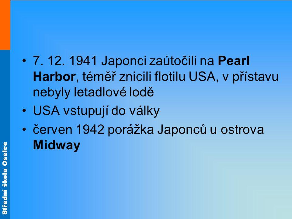 7. 12. 1941 Japonci zaútočili na Pearl Harbor, téměř znicili flotilu USA, v přístavu nebyly letadlové lodě