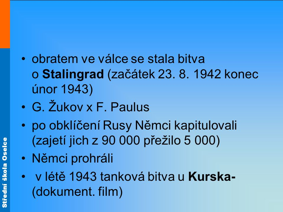 obratem ve válce se stala bitva o Stalingrad (začátek 23. 8