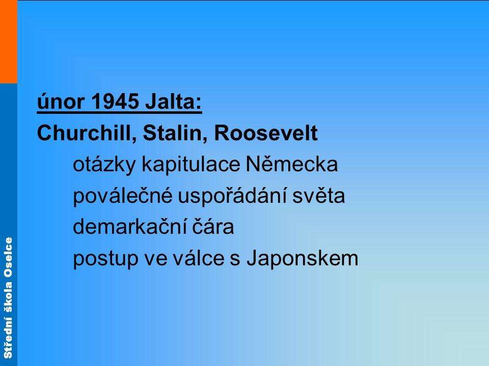 únor 1945 Jalta: Churchill, Stalin, Roosevelt. otázky kapitulace Německa. poválečné uspořádání světa.