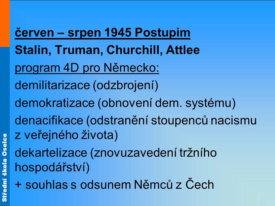 červen – srpen 1945 Postupim. Stalin, Truman, Churchill, Attlee. program 4D pro Německo: demilitarizace (odzbrojení)
