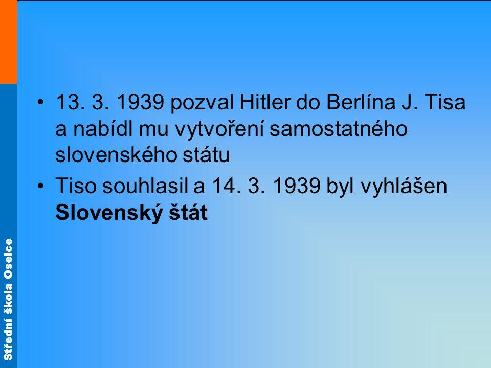13. 3. 1939 pozval Hitler do Berlína J