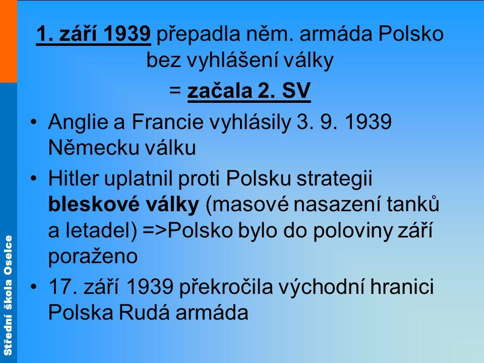 1. září 1939 přepadla něm. armáda Polsko bez vyhlášení války
