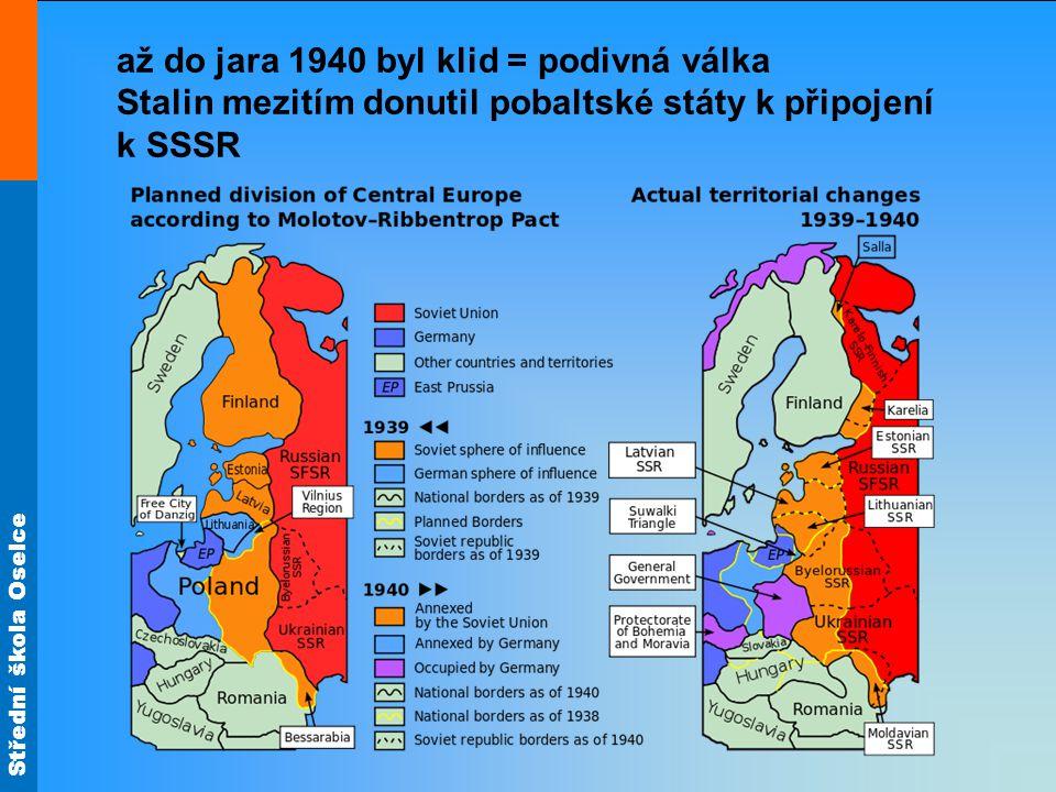 až do jara 1940 byl klid = podivná válka Stalin mezitím donutil pobaltské státy k připojení k SSSR