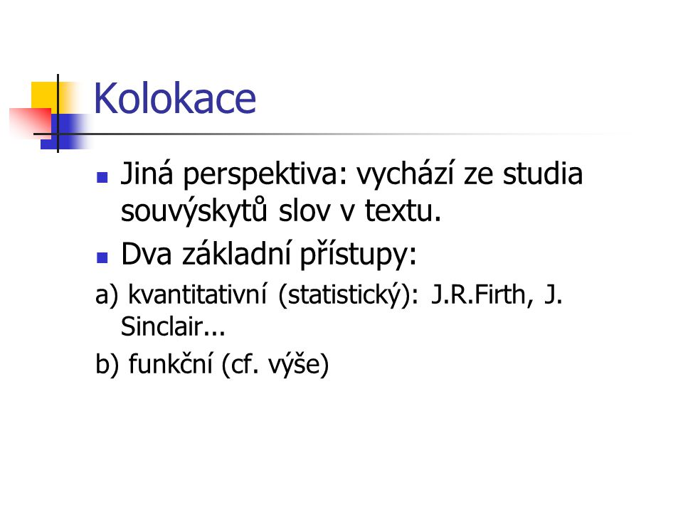 Kolokace Jiná perspektiva: vychází ze studia souvýskytů slov v textu.