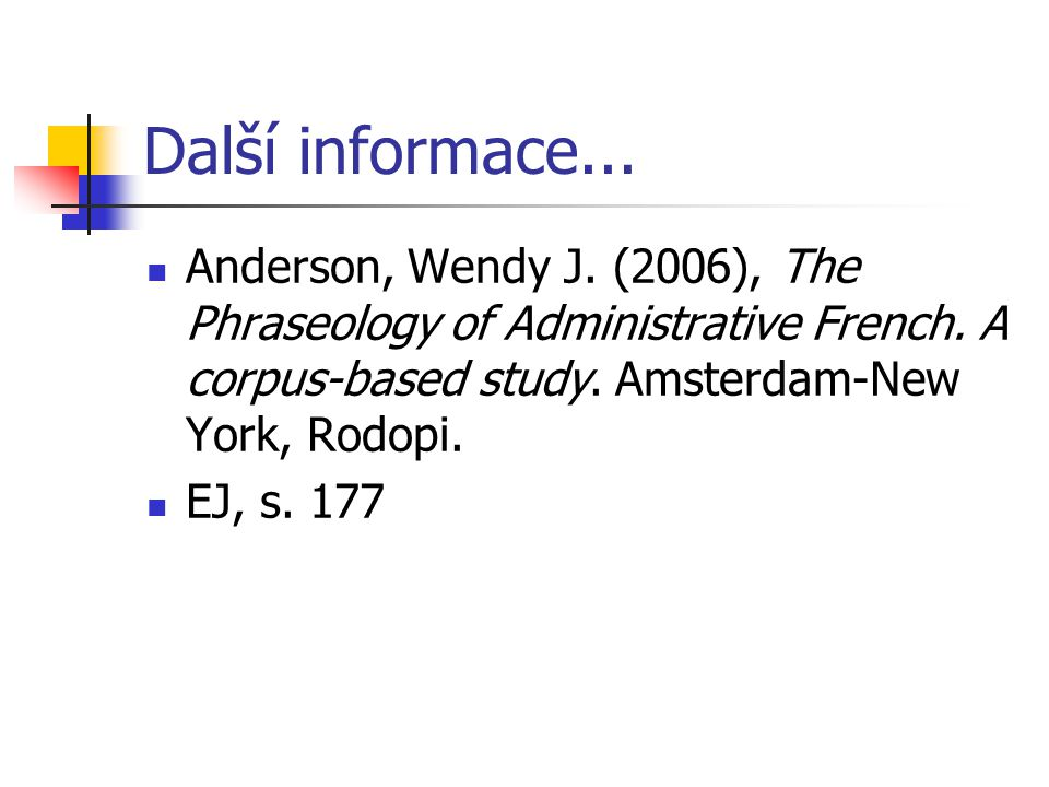 Další informace... Anderson, Wendy J. (2006), The Phraseology of Administrative French. A corpus-based study. Amsterdam-New York, Rodopi.