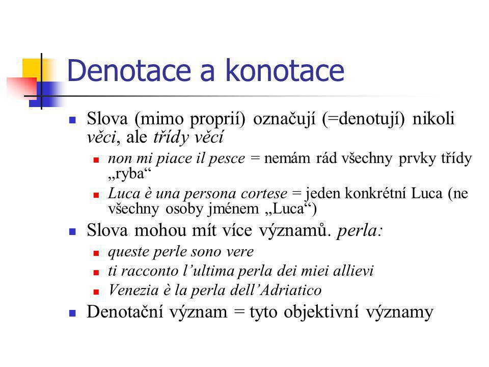 Denotace a konotace Slova (mimo proprií) označují (=denotují) nikoli věci, ale třídy věcí.