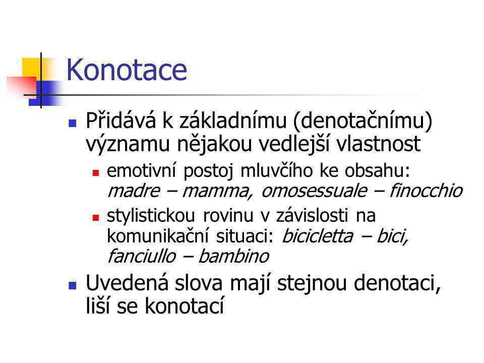 Konotace Přidává k základnímu (denotačnímu) významu nějakou vedlejší vlastnost.