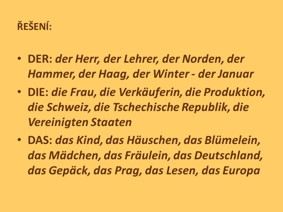 ŘEŠENÍ: DER: der Herr, der Lehrer, der Norden, der Hammer, der Haag, der Winter - der Januar.