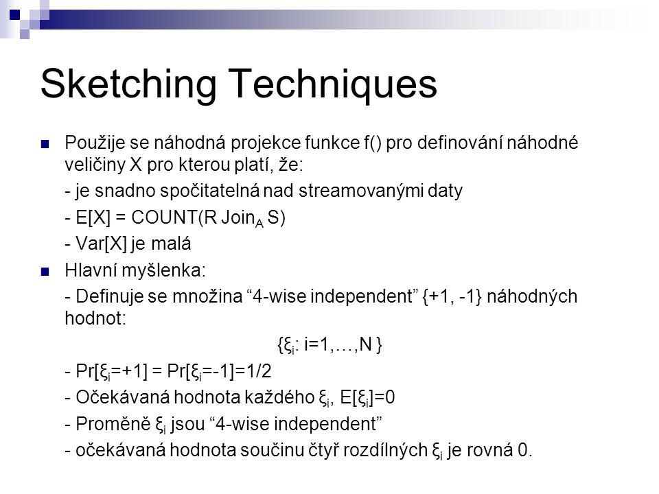 Sketching Techniques Použije se náhodná projekce funkce f() pro definování náhodné veličiny X pro kterou platí, že: