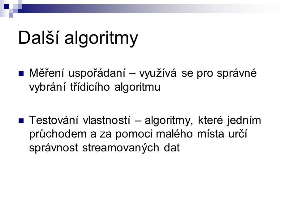 Další algoritmy Měření uspořádaní – využívá se pro správné vybrání třídicího algoritmu.