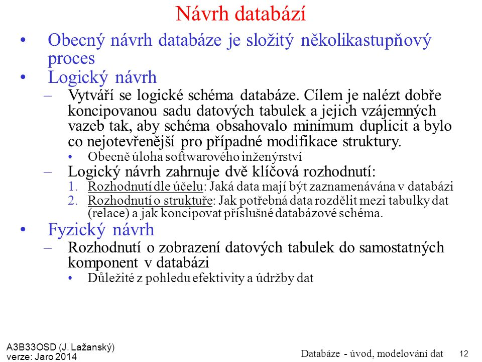 Návrh databází Obecný návrh databáze je složitý několikastupňový proces. Logický návrh.