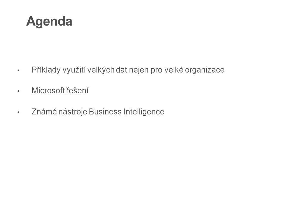 Agenda Příklady využití velkých dat nejen pro velké organizace