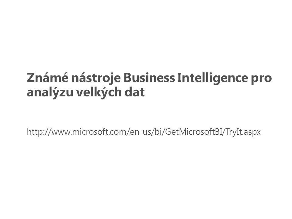 Známé nástroje Business Intelligence pro analýzu velkých dat http://www.microsoft.com/en-us/bi/GetMicrosoftBI/TryIt.aspx