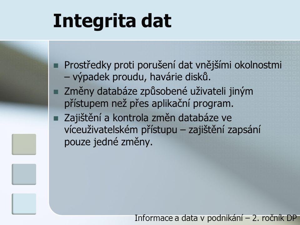 Integrita dat Prostředky proti porušení dat vnějšími okolnostmi – výpadek proudu, havárie disků.