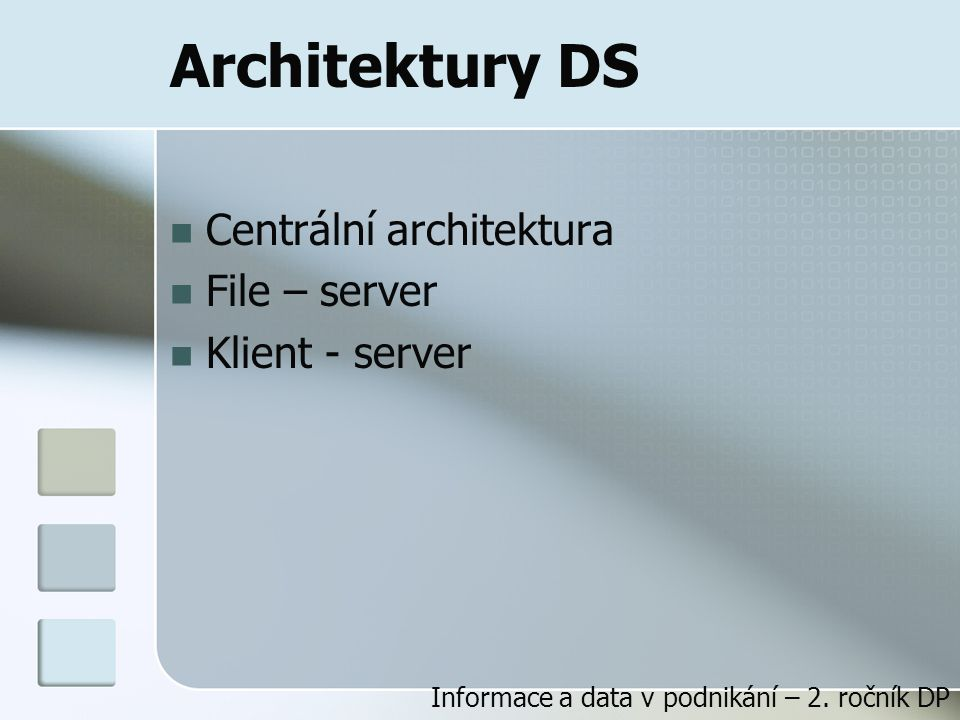 Architektury DS Centrální architektura File – server Klient - server