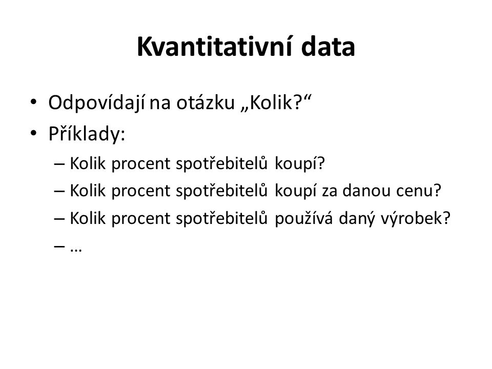 """Kvantitativní data Odpovídají na otázku """"Kolik Příklady:"""
