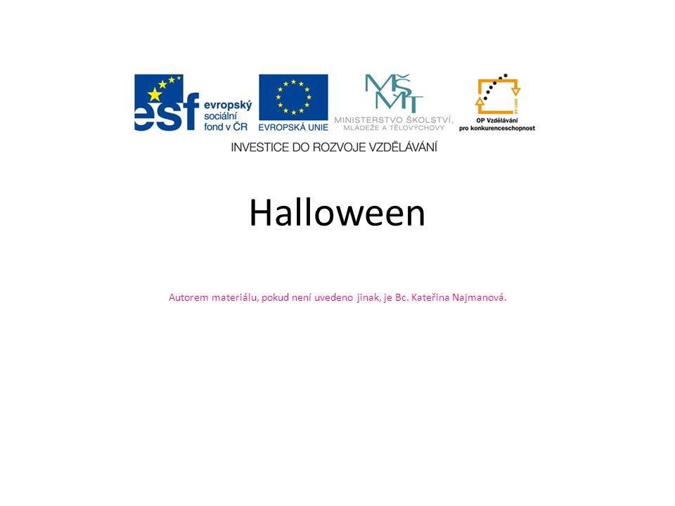 Halloween Autorem materiálu, pokud není uvedeno jinak, je Bc. Kateřina Najmanová.