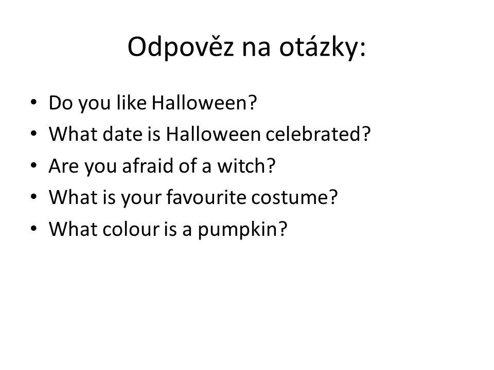 Odpověz na otázky: Do you like Halloween