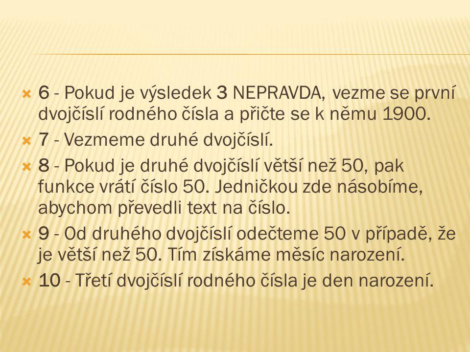 6 - Pokud je výsledek 3 NEPRAVDA, vezme se první dvojčíslí rodného čísla a přičte se k němu 1900.