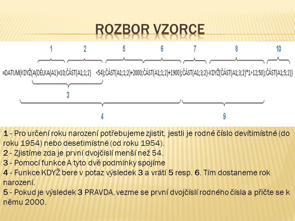 Rozbor vzorce 1 - Pro určení roku narození potřebujeme zjistit, jestli je rodné číslo devítimístné (do roku 1954) nebo desetimístné (od roku 1954).