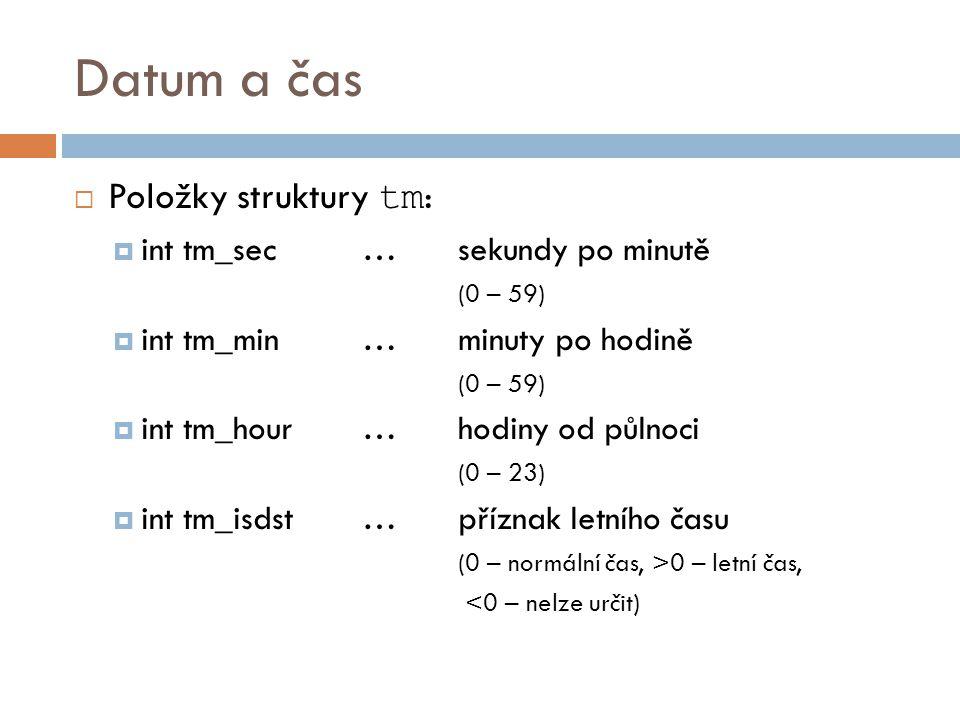 Datum a čas Položky struktury tm: int tm_sec … sekundy po minutě