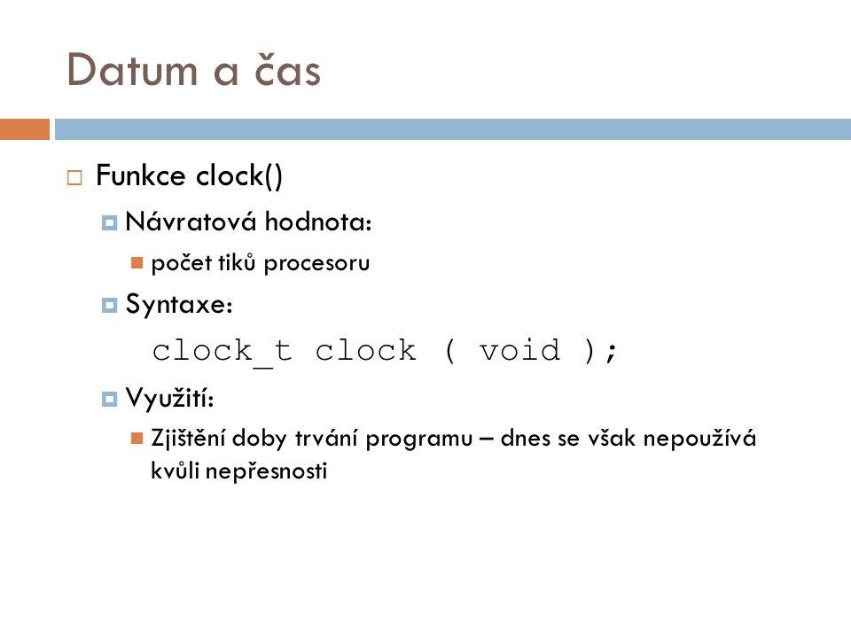 Datum a čas Funkce clock() clock_t clock ( void ); Návratová hodnota: