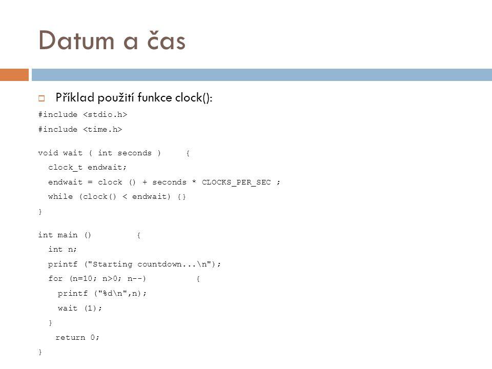 Datum a čas Příklad použití funkce clock(): #include <stdio.h>