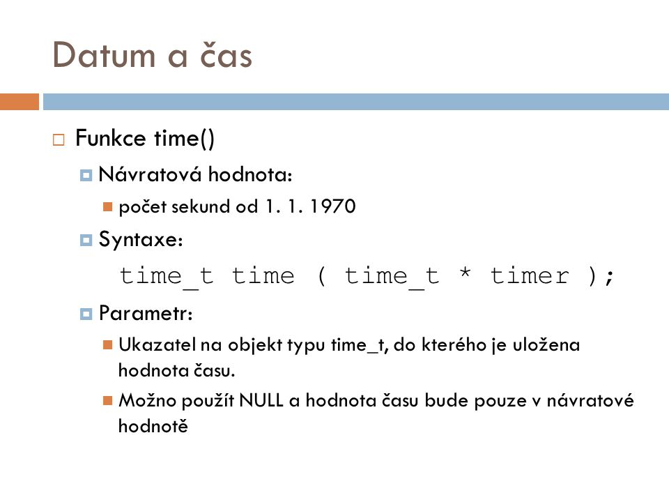 Datum a čas Funkce time() time_t time ( time_t * timer );