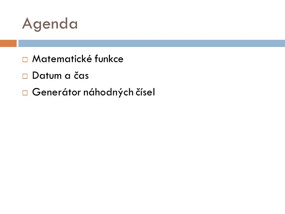 Agenda Matematické funkce Datum a čas Generátor náhodných čísel