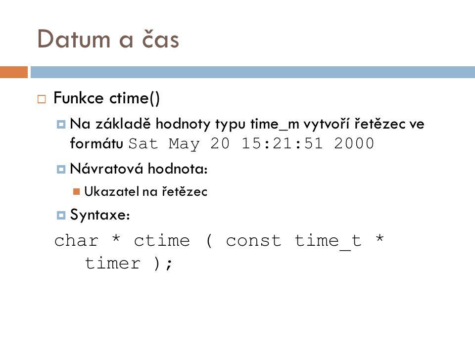 Datum a čas Funkce ctime() char * ctime ( const time_t * timer );