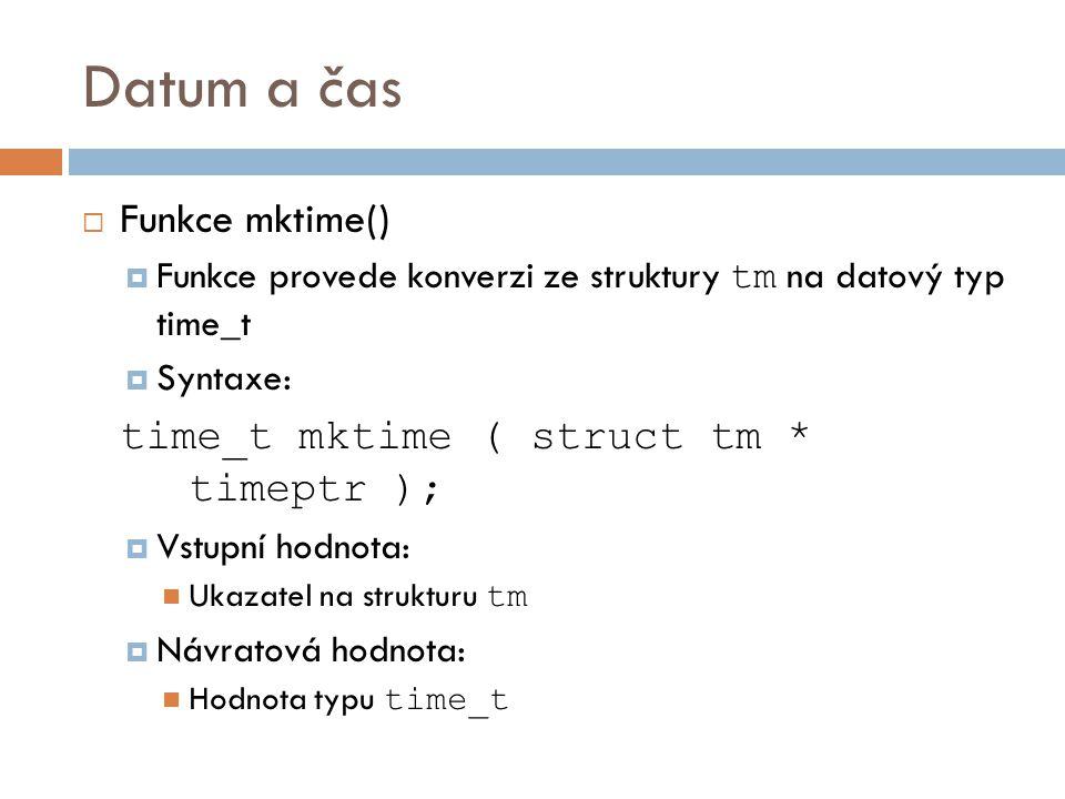 Datum a čas Funkce mktime() time_t mktime ( struct tm * timeptr );