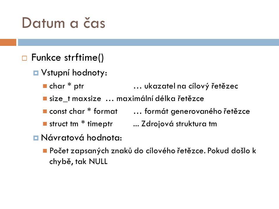 Datum a čas Funkce strftime() Vstupní hodnoty: Návratová hodnota: