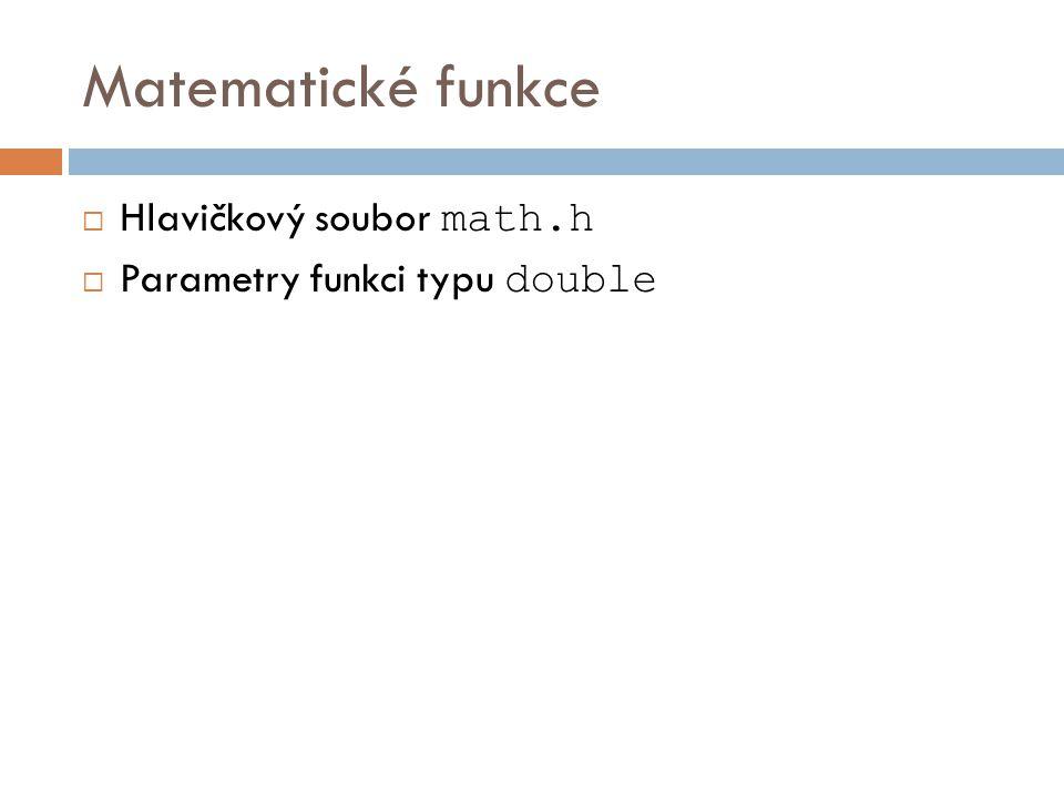 Matematické funkce Hlavičkový soubor math.h