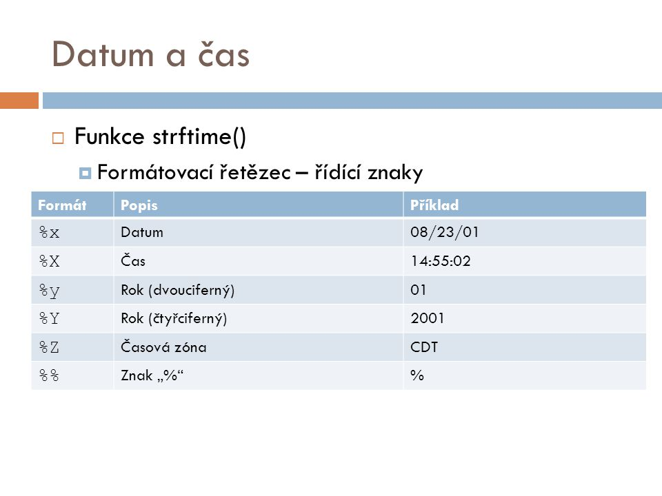 Datum a čas Funkce strftime() Formátovací řetězec – řídící znaky %x %X