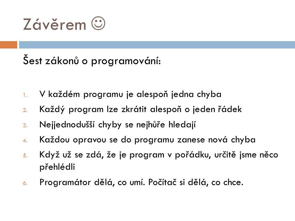 Závěrem  Šest zákonů o programování: