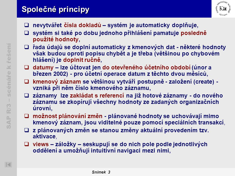 Společné principy nevytvářet čísla dokladů – systém je automaticky doplňuje,