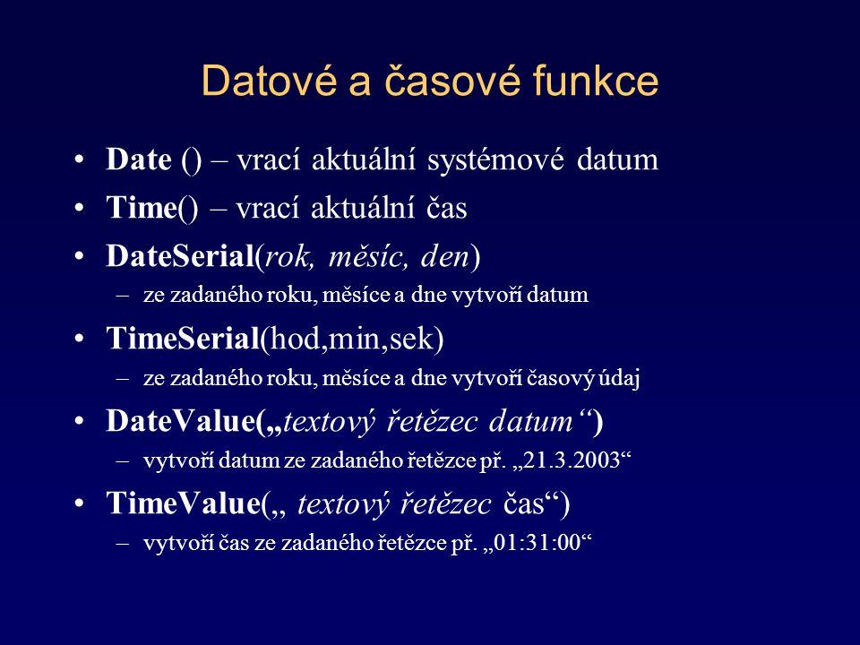Datové a časové funkce Date () – vrací aktuální systémové datum