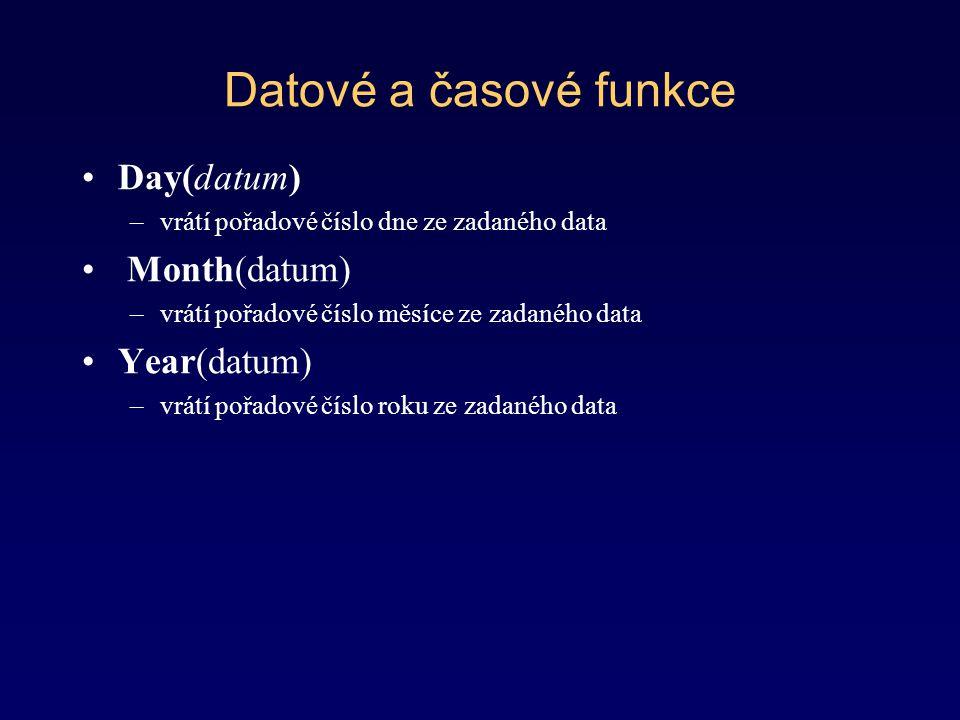 Datové a časové funkce Day(datum) Month(datum) Year(datum)