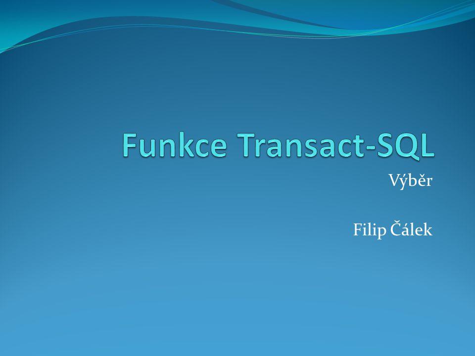 Funkce Transact-SQL Výběr Filip Čálek