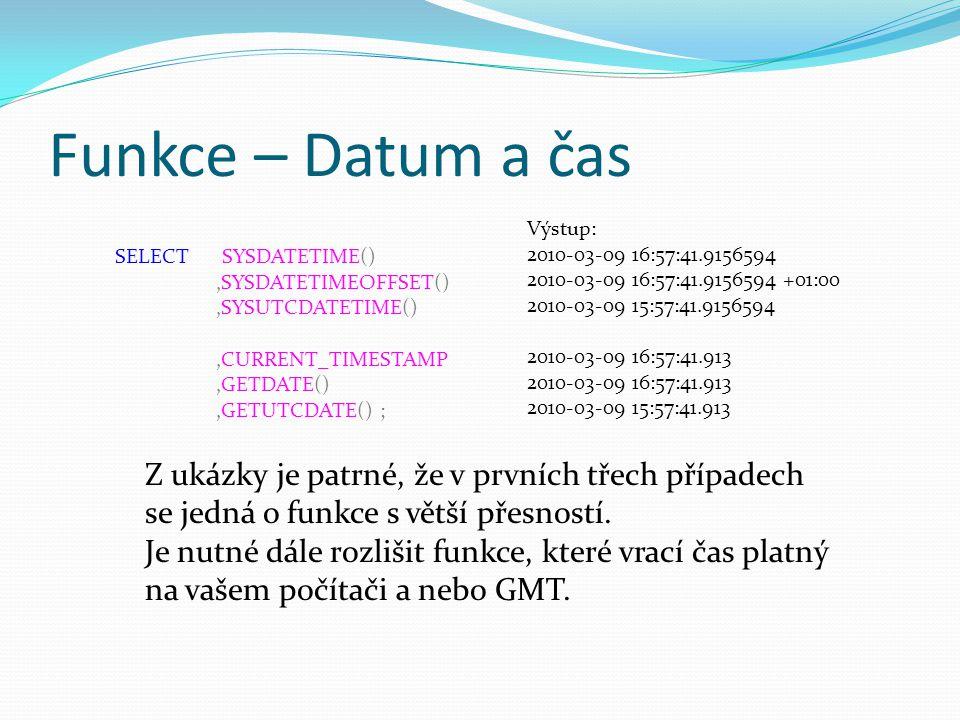 Funkce – Datum a čas SELECT SYSDATETIME() ,SYSDATETIMEOFFSET() ,SYSUTCDATETIME() ,CURRENT_TIMESTAMP.