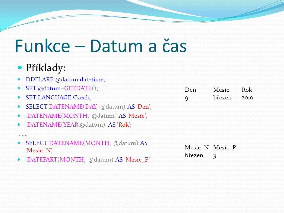 Funkce – Datum a čas Příklady: DECLARE @datum datetime;