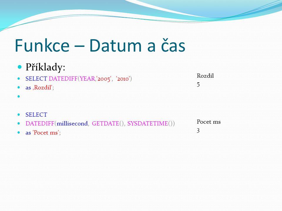 Funkce – Datum a čas Příklady: SELECT DATEDIFF(YEAR, 2005 , 2010')