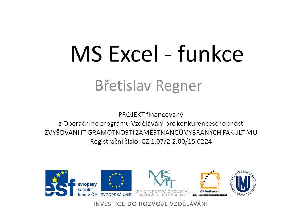 MS Excel - funkce Břetislav Regner PROJEKT financovaný