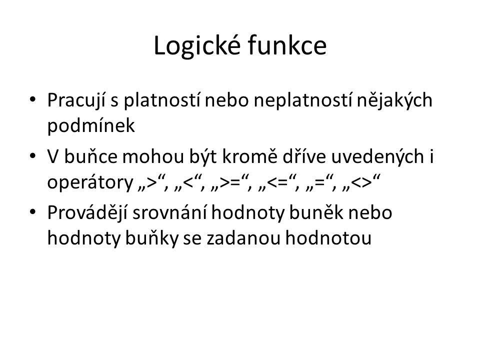 Logické funkce Pracují s platností nebo neplatností nějakých podmínek