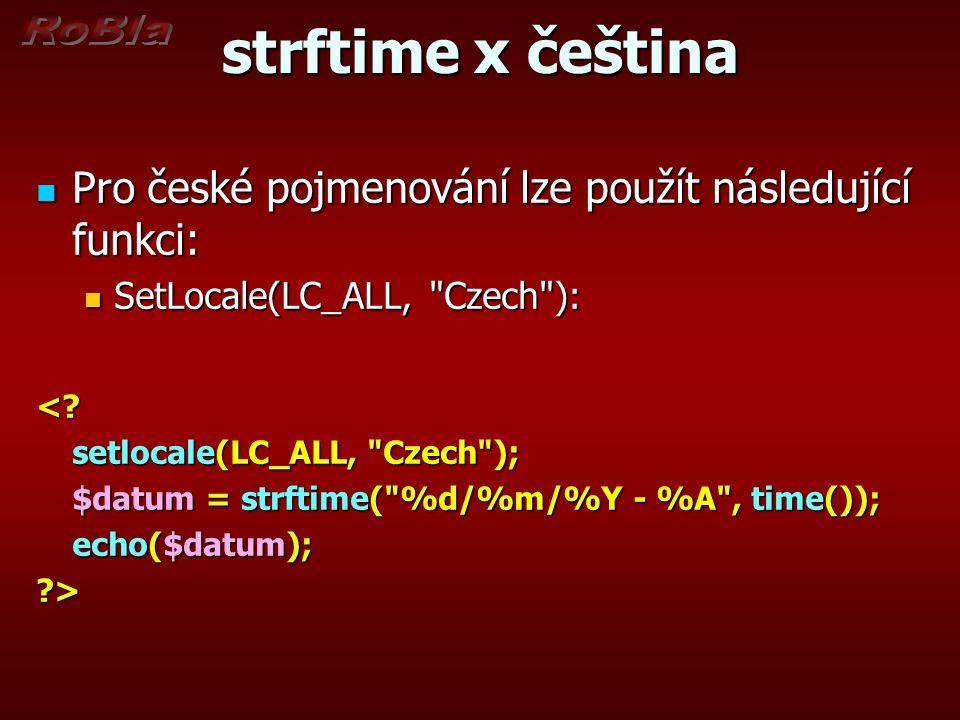strftime x čeština Pro české pojmenování lze použít následující funkci: SetLocale(LC_ALL, Czech ):