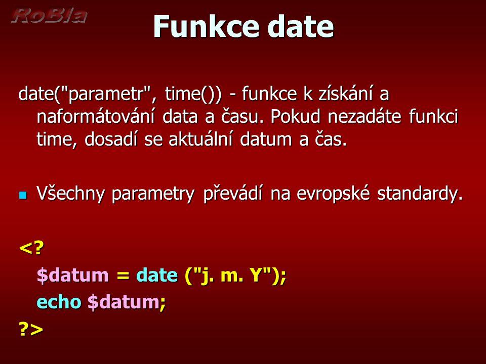 Funkce date date( parametr , time()) - funkce k získání a naformátování data a času. Pokud nezadáte funkci time, dosadí se aktuální datum a čas.