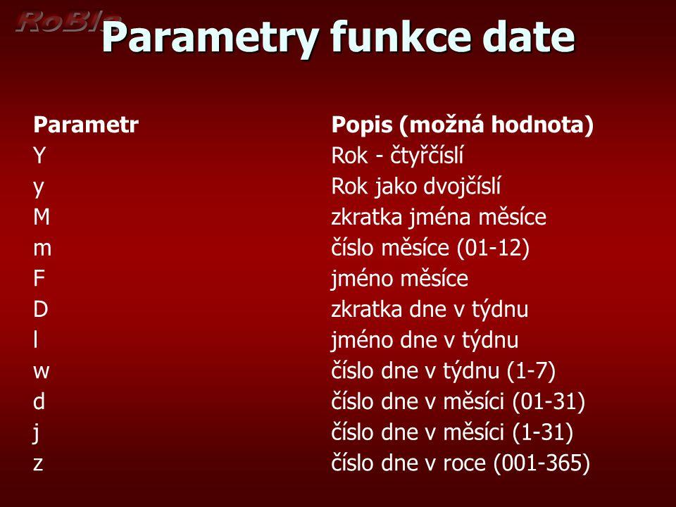 Parametry funkce date Parametr Popis (možná hodnota) Y Rok - čtyřčíslí