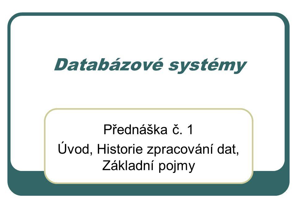Přednáška č. 1 Úvod, Historie zpracování dat, Základní pojmy