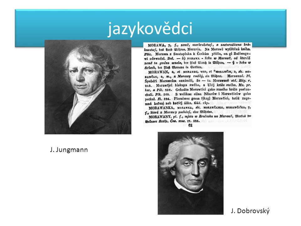 jazykovědci J. Jungmann J. Dobrovský