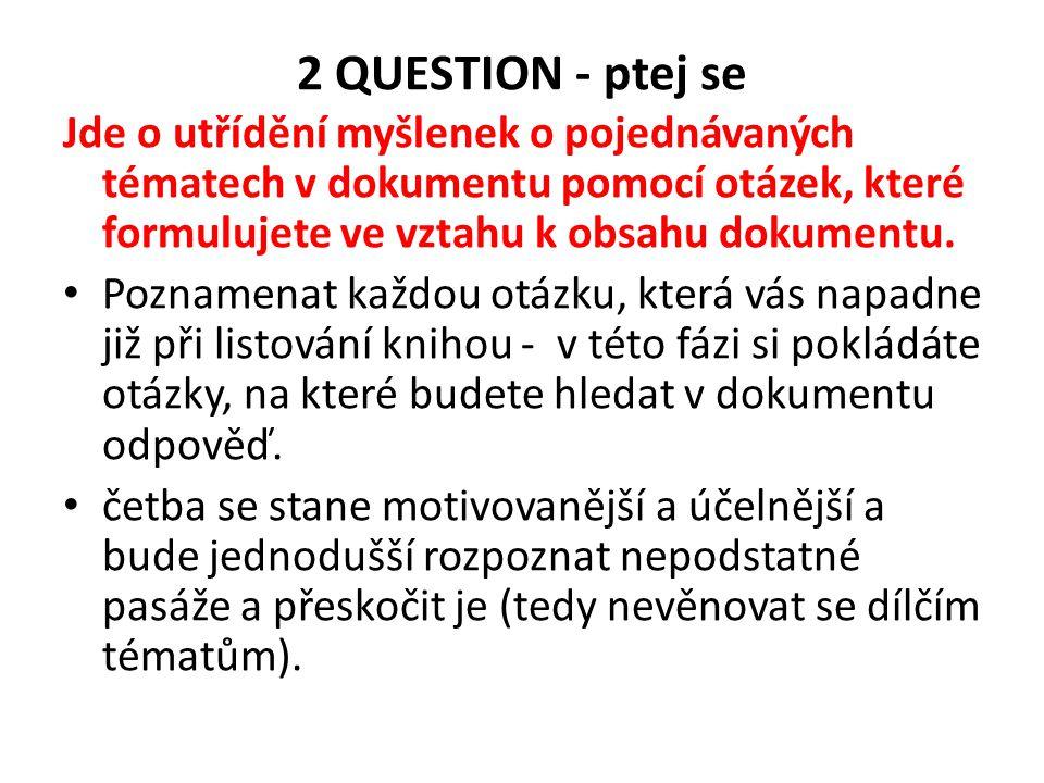 2 QUESTION - ptej se Jde o utřídění myšlenek o pojednávaných tématech v dokumentu pomocí otázek, které formulujete ve vztahu k obsahu dokumentu.